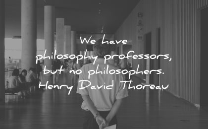 philosophy quotes have professors philosophers henry david thoreau wisdom