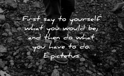 positive quotes first say yourself what you would then what have epictetus wisdom boots rocks