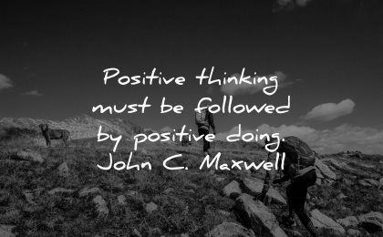positive quotes thinking must followed doing john maxwell wisdom nature hiking people