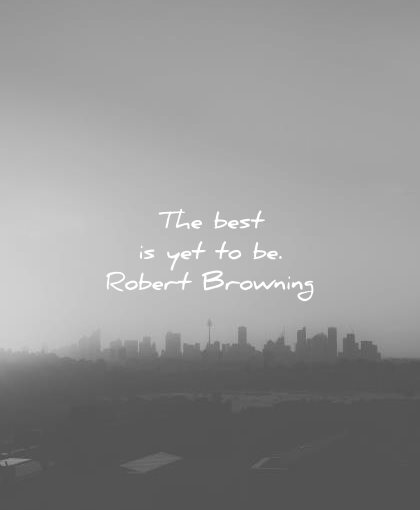 positive quotes best yet robert browning wisdom city