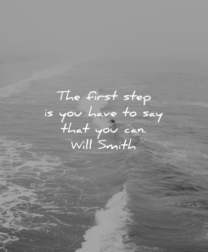 positive quotes first step have say you can will smith wisdom waves surf