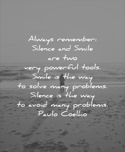 powerful quotes always remember silence smile two very tools smile way solve many problems silence avoid paulo coelho wisdom