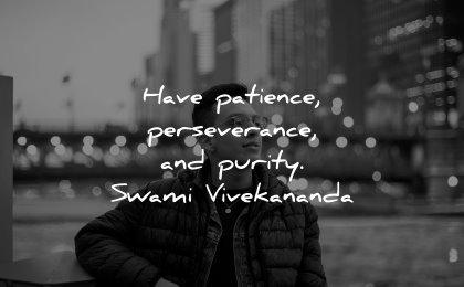 powerful quotes have patience perseverance purity swami vivekananda wisdom man