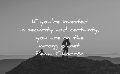 powerful quotes invested security certainty wrong planet pema chodron wisdom man silhouette nature