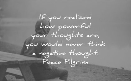 powerful quotes you realized how your thoughts are would never think negative thought peace pilgrim wisdom