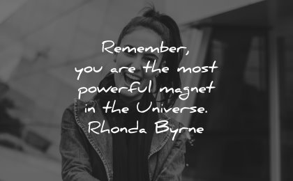 powerful quotes remember most magnet universe rhonda byrne wisdom woman smiling