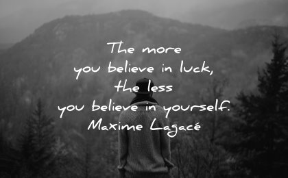 powerful quotes more believe luck less yourself maxime lagace wisdom nature