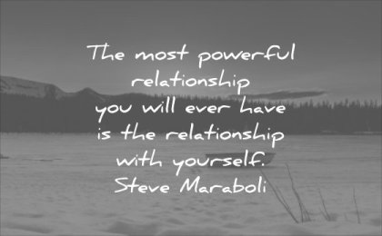 powerful quotes most relationship you will ever have with yourself steve maraboli wisdom