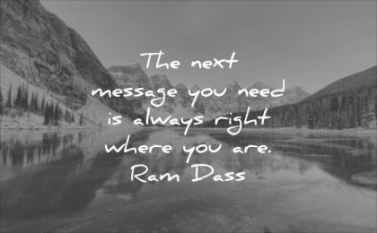 powerful quotes next message you need always right where are ram dass wisdom