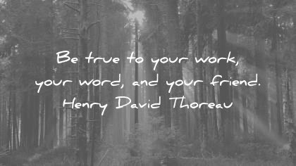 quote of the day friendship august be true to your work word and friend henry david thoreau wisdom quotes