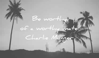 quote of the day love june be worth of a worthy mate charlie munger wisdom quotes