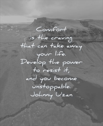 quotes about being strong comfort craving can take away life develop power resist become unstoppable johnny uzan wisdom nature landscape