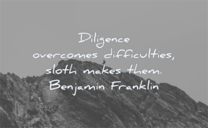 quotes about being strong diligence overcomes difficulties sloth makes them benjamin franklin wisdom man mountain