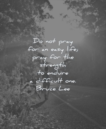 quotes about being strong pray for easy life strength to difficult one bruce lee wisdom road nature trees walking