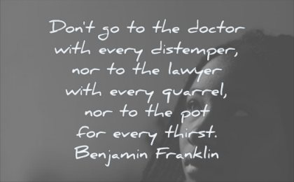 quotes about being strong dont doctor every distemper nor lawyer quarrel not pot thirst benjamin franklin wisdom woman