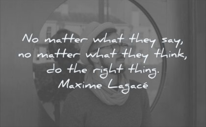quotes about being strong matter what they say think right thing maxime lagace wisdom man sunglasses hat solitude