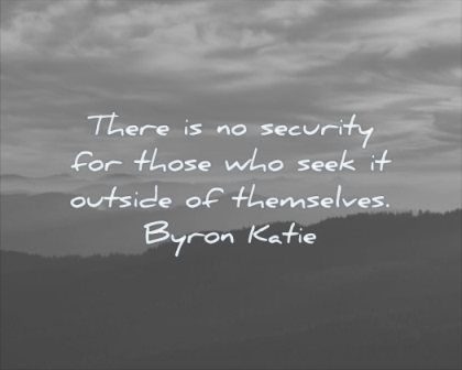 quotes about being strong security those seek outside themselves byron katie wisdom mountains clouds sky