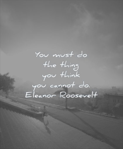 quotes about being strong you must the thing think cannot eleanor roosevelt wisdom stairs woman sun nature sky