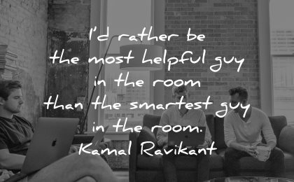 quotes about helping others rather most helpful guy room smartest kamal ravikant wisdom