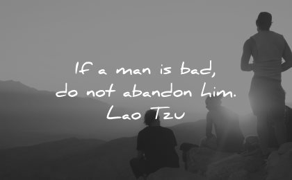 quotes about helping others man bad not abandon him lao tzu wisdom