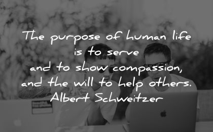 quotes about helping others purpose human life serve show compassion will help albert schweitzer wisdom