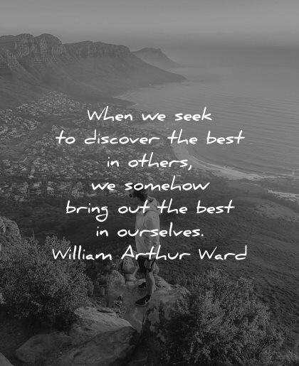 quotes about helping others when seek discover best somehow bring out ourselves william arthur ward wisdom