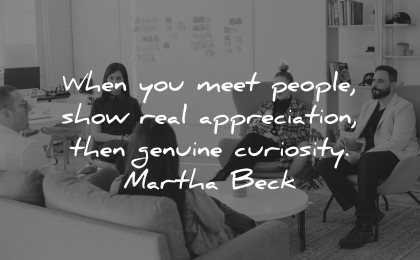 quotes about helping others when meet people show real appreciation genuine curiosity martha beck wisdom