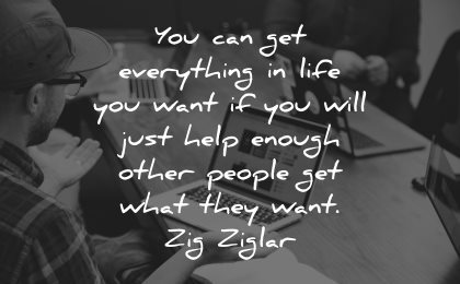 quotes about helping others can get everything life want will just help enough other people zig ziglar wisdom