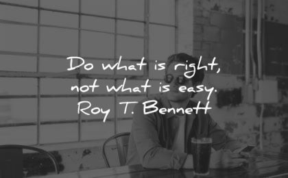 quotes about strength what right not easy roy bennett wisdom man sitting coffee