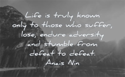 quotes about strength life known only those suffer lose endure adversity stumble defeat anais nin wisdom nature lake water mountains