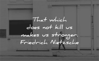 quotes about strength which does kill makes stronger friedrich nietzsche wisdom man walk street