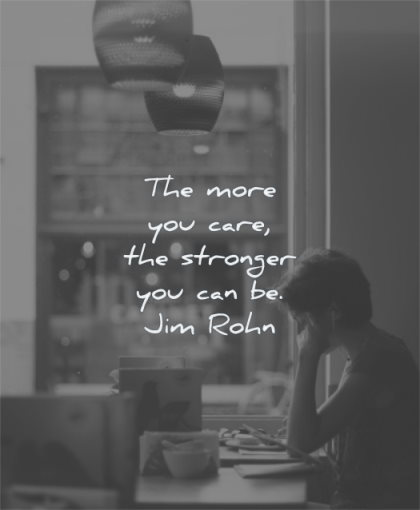 quotes about strength more you care the stronger can jim rohn wisdom woman reading table coffee