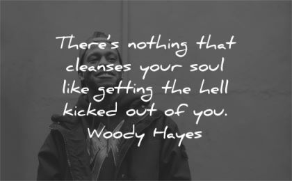 quotes about strength nothing cleanses soul like getting hell kicked woody hayes wisdom black man smiling