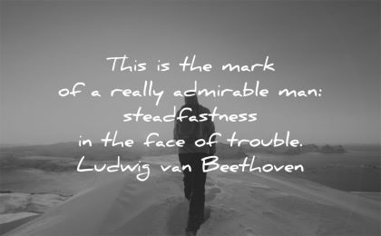 quotes about strength mark really admirable man steadfastness face trouble ludwig van beethoven wisdom man mountain snow winter