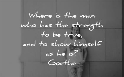 quotes about strength where man true show himself johann wolfgang von goethe wisdom man wall smiling