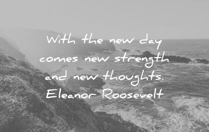 quotes about strength with new day comes thoughts eleanor roosevelt wisdom