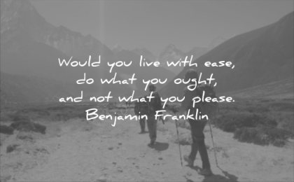 quotes to live by would you life with ease what ought not please benjamin franklin wisdom hiking walking people