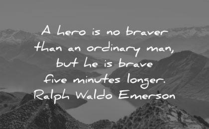 ralph waldo emerson quotes hero braver ordinary man five minutes longer wisdom nature lake trees