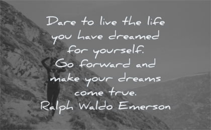 ralph waldo emerson quotes dare live life you have dreamed yourself forward make your dreams come true wisdom woman hiking mountains path