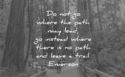 ralph waldo emerson quotes path may lead instead where there leave trail wisdom forest man