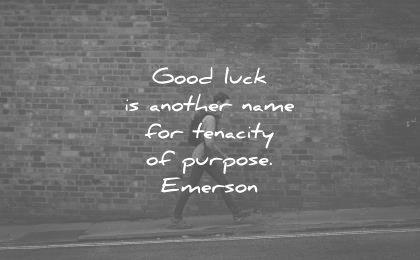 ralph waldo emerson quotes good luck another name for tenacity purpose wisdom