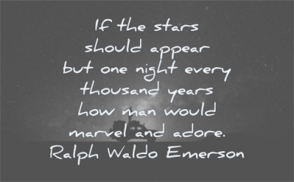 ralph waldo emerson quotes stars should appear one night every thousand years man would marvel adore wisdom man alone
