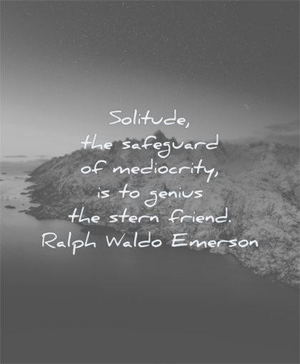 ralph waldo emerson quotes solitude safeguard mediocrity genius stern friend wisdom nature water mountains snow winter