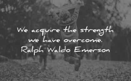 ralph waldo emerson quotes acquire strength have overcome wisdom kids play