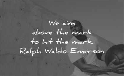 ralph waldo emerson quotes aim above mark hit wisdom man training wall