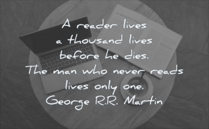 reading quotes reader lives thousand before dies man who never reads lives only one george rr martin wisdom coffee book
