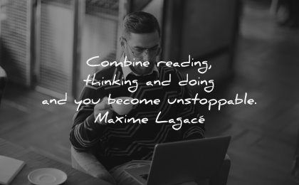 reading quotes combine thinking doing become unstoppable maxime lagace wisdom man laptop coffee