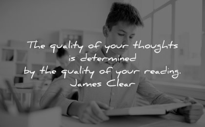 reading quotes quality your thoughts determined james clear wisdom boy book
