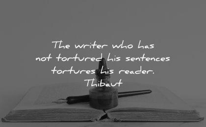 reading quotes writer has tortured sentences reader thibaut wisdom book pen