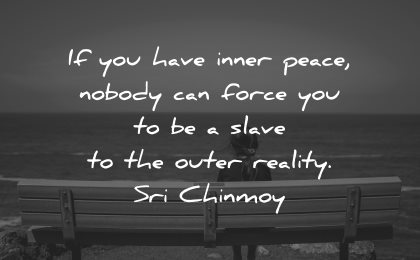 reality quotes have inner peace nobody can force you slave outer sri chinmoy wisdom